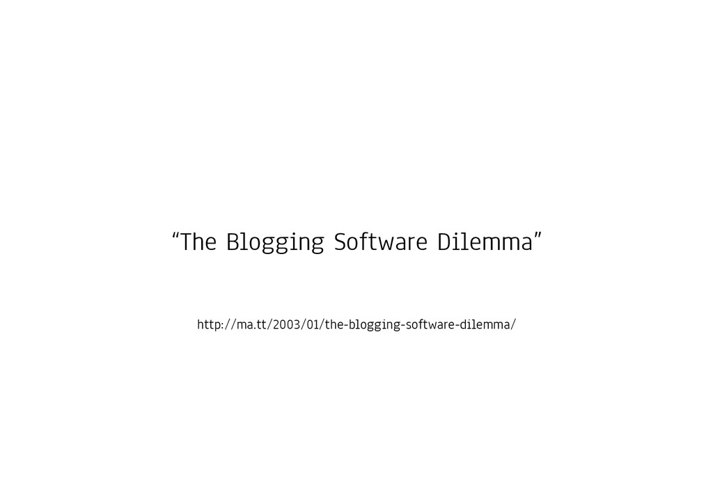 http://ma.tt/2003/01/the-blogging-software-dile...