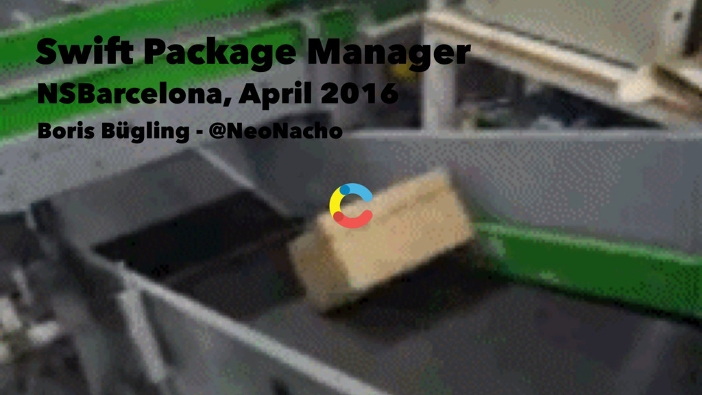 Swift Package Manager NSBarcelona, April 2016 B...