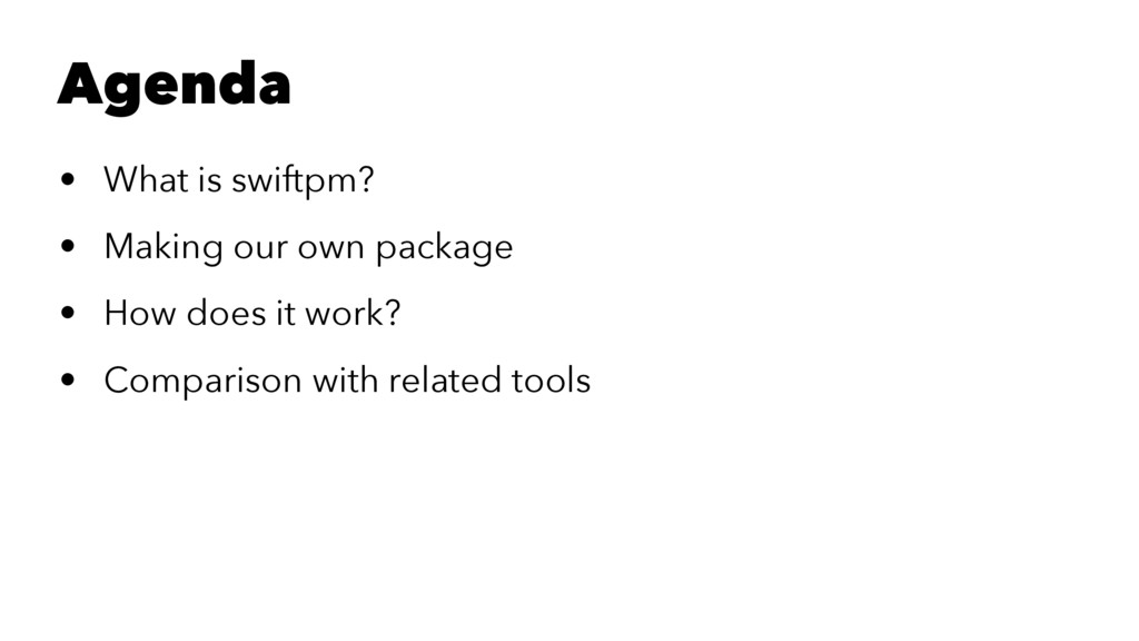Agenda • What is swiftpm? • Making our own pack...