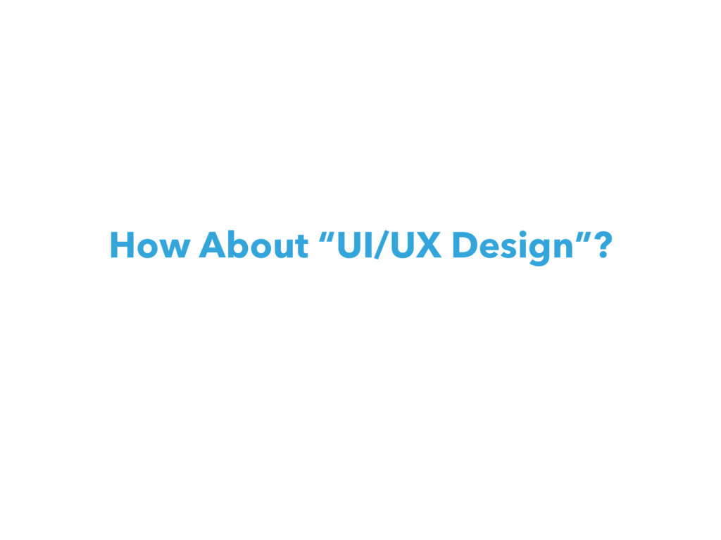 """How About """"UI/UX Design""""?"""