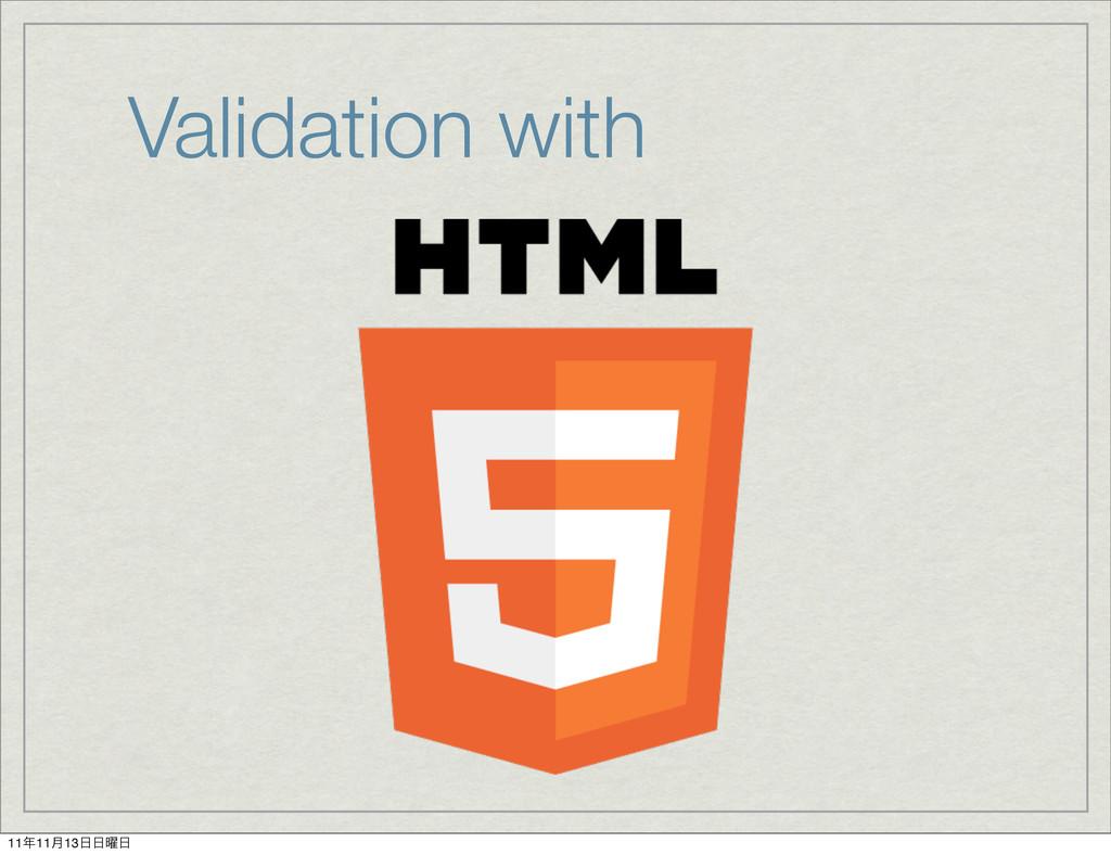 Validation with 1111݄13༵