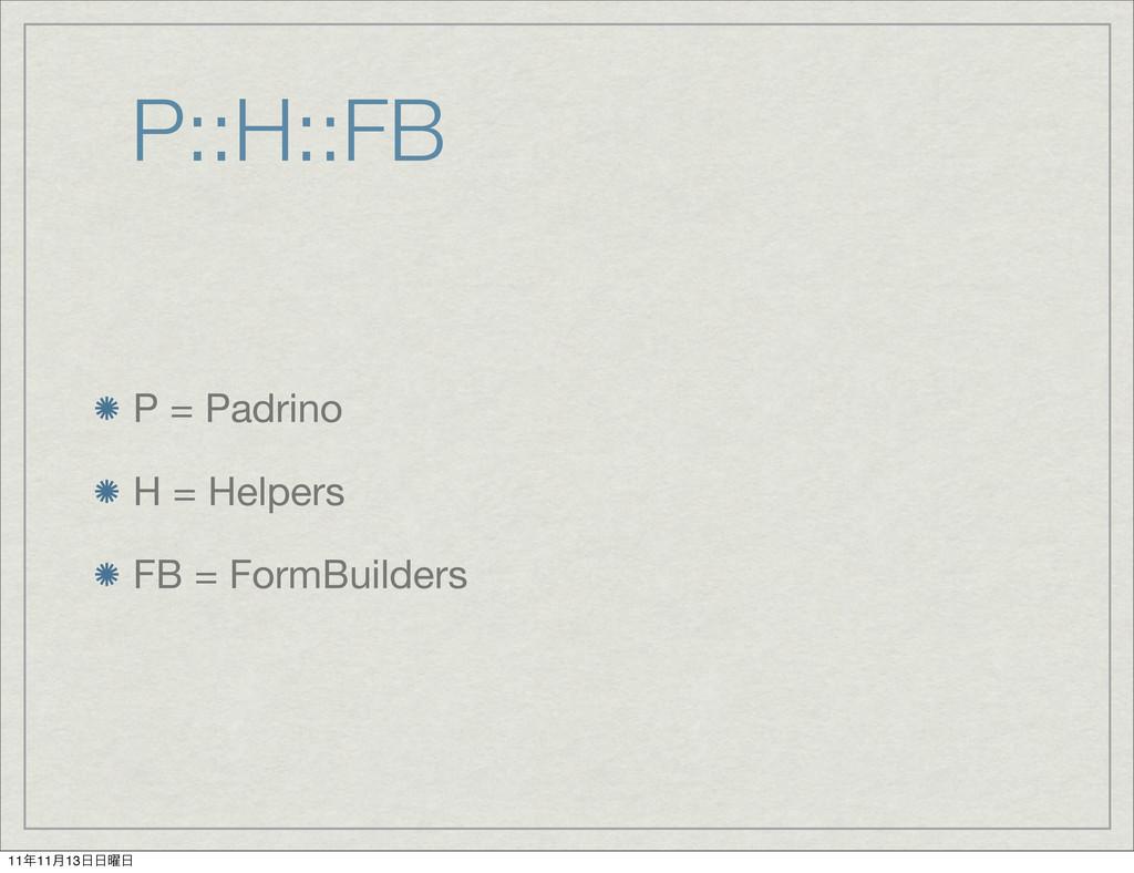 P::H::FB P = Padrino H = Helpers FB = FormBuild...