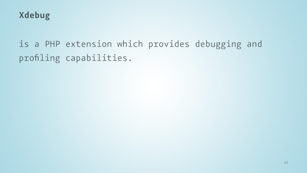 Xdebug is a PHP extension which provides debugg...