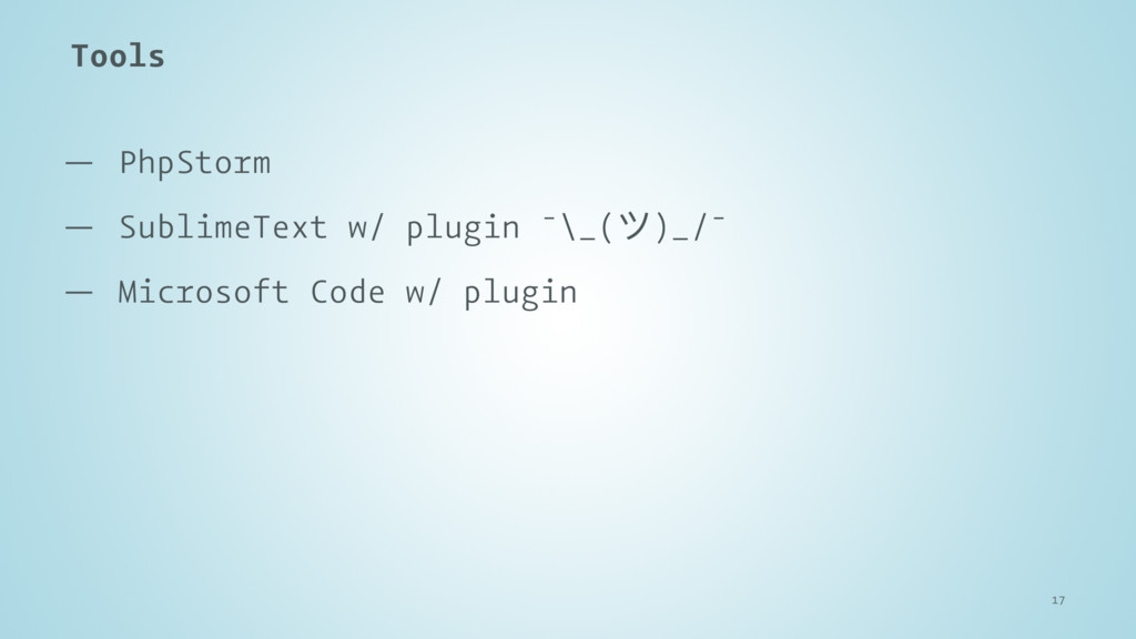 Tools — PhpStorm — SublimeText w/ plugin ¯\_(ϑ)...