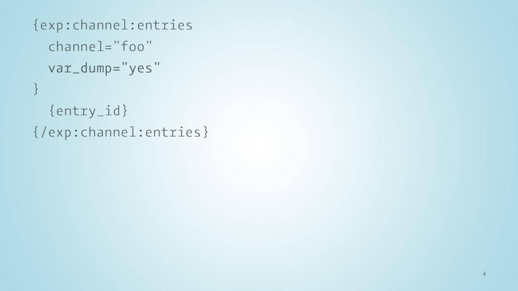 "{exp:channel:entries channel=""foo"" var_dump=""ye..."