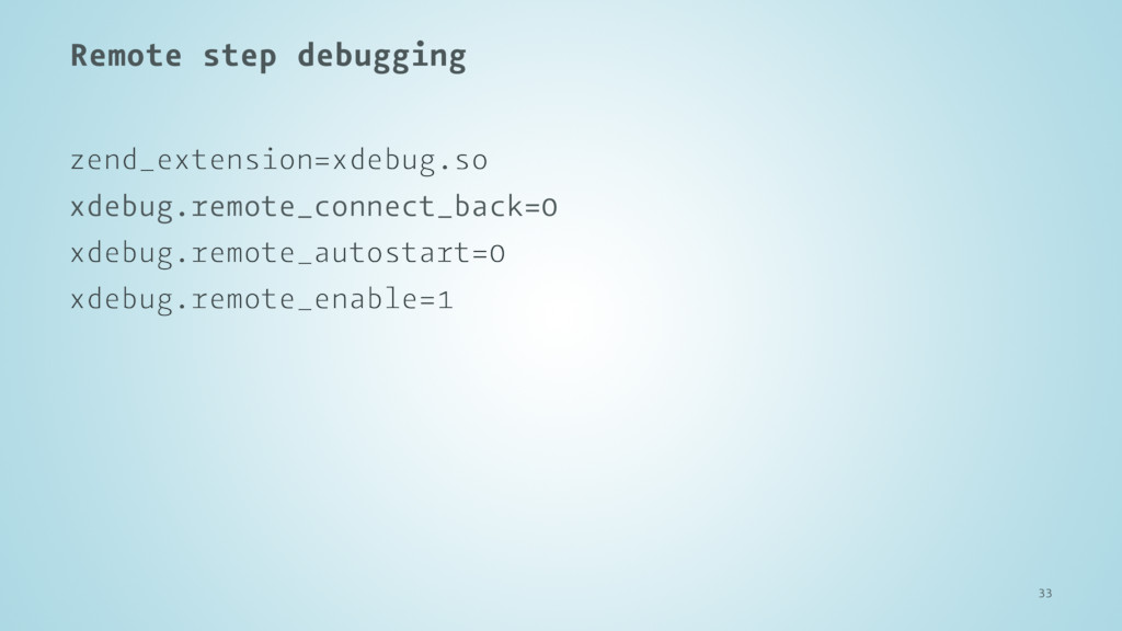 Remote step debugging zend_extension=xdebug.so ...