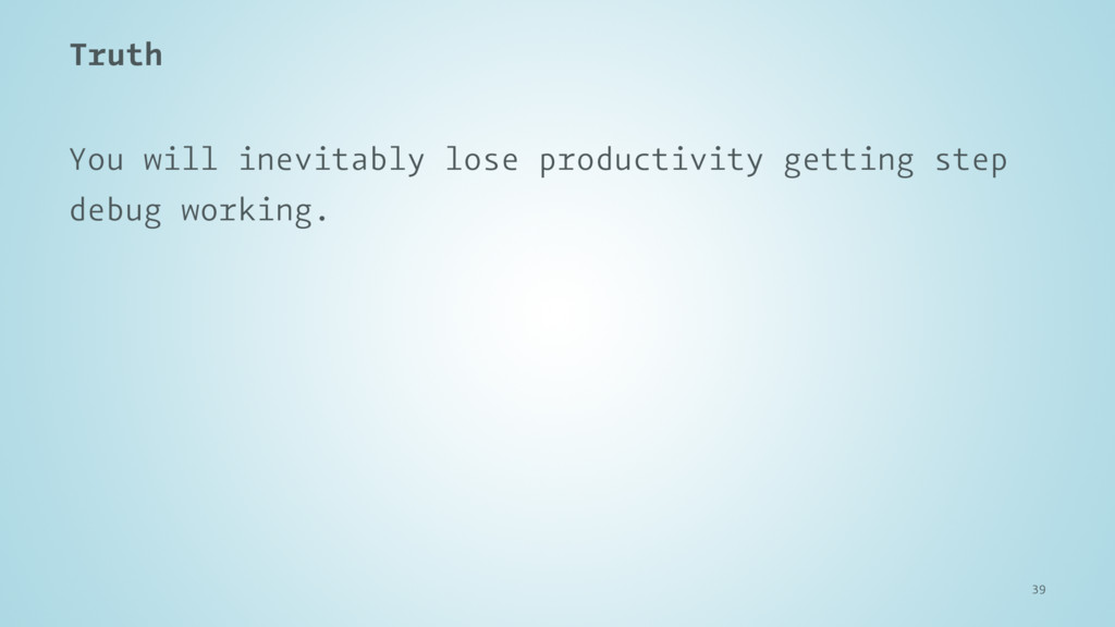 Truth You will inevitably lose productivity get...