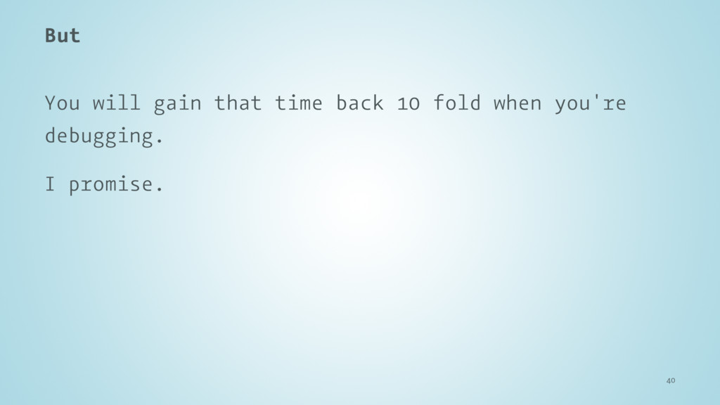 But You will gain that time back 10 fold when y...