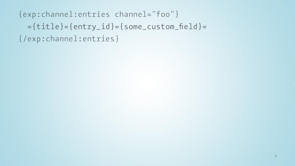 "{exp:channel:entries channel=""foo""} ={title}={e..."
