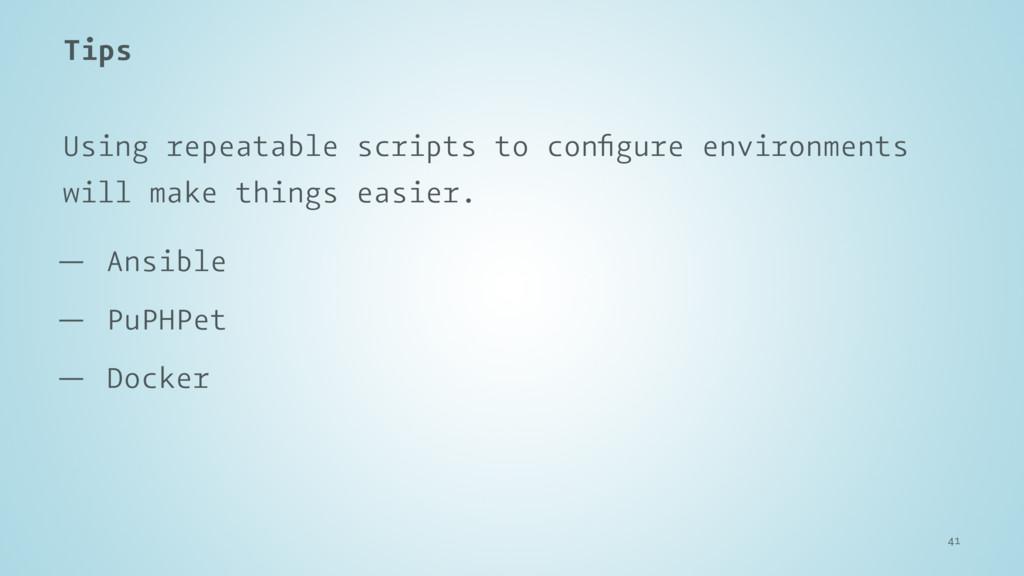Tips Using repeatable scripts to configure envir...