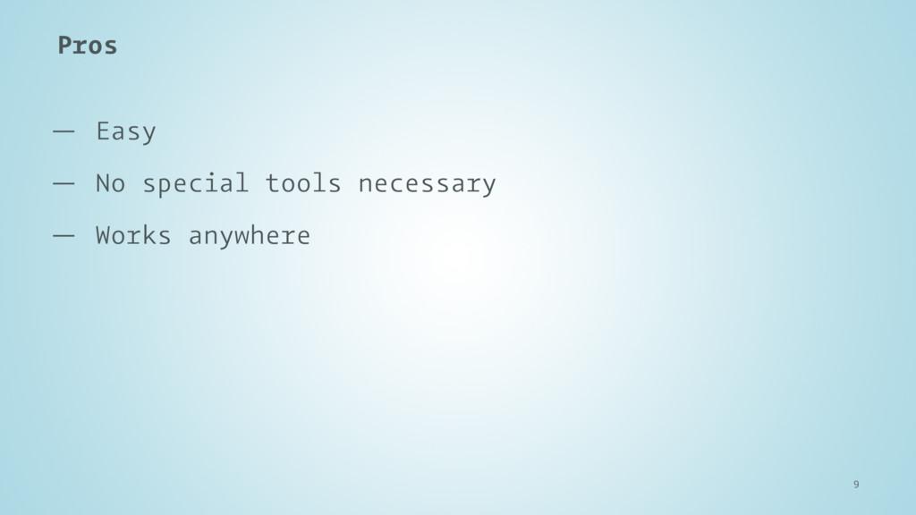 Pros — Easy — No special tools necessary — Work...