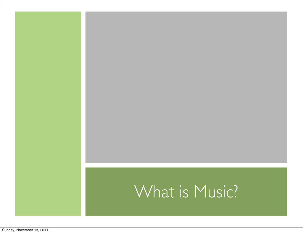 What is Music? Sunday, November 13, 2011