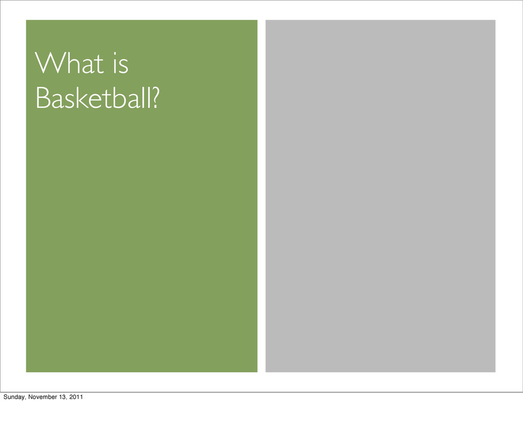 What is Basketball? Sunday, November 13, 2011
