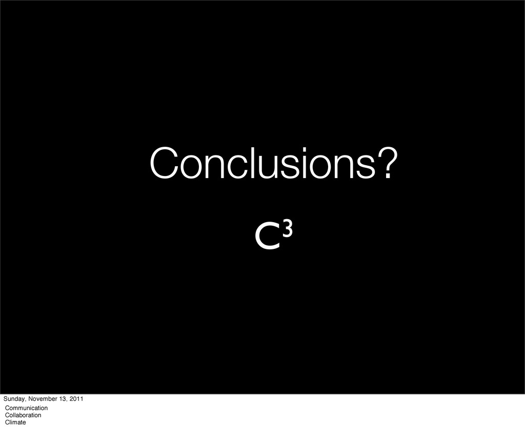 Conclusions? C3 Sunday, November 13, 2011 Commu...
