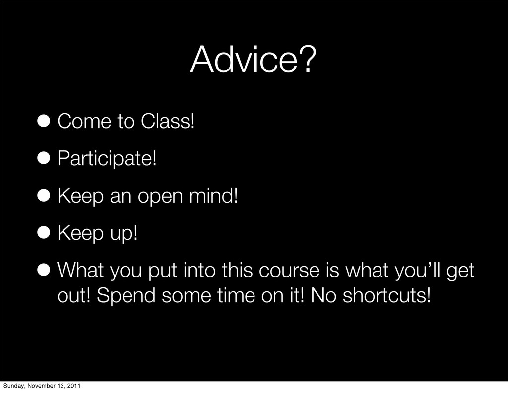 Advice? •Come to Class! •Participate! •Keep an ...