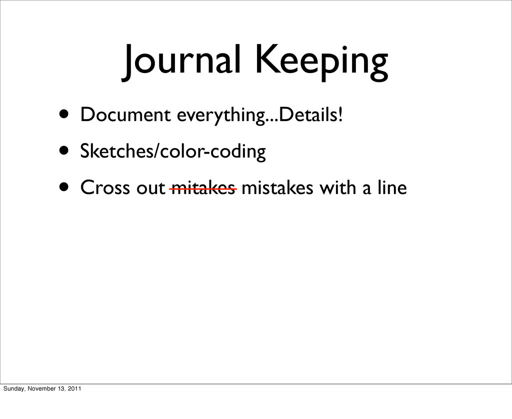 Journal Keeping • Document everything...Details...