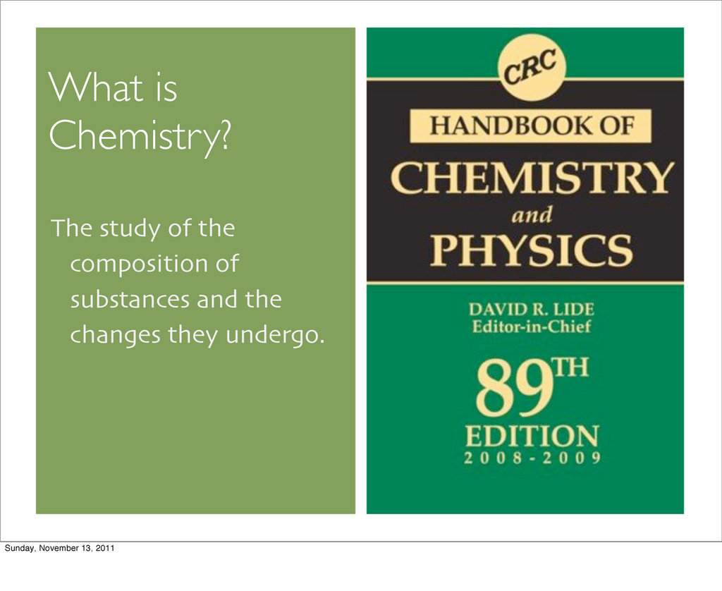 What is Chemistry? The study of the composition...