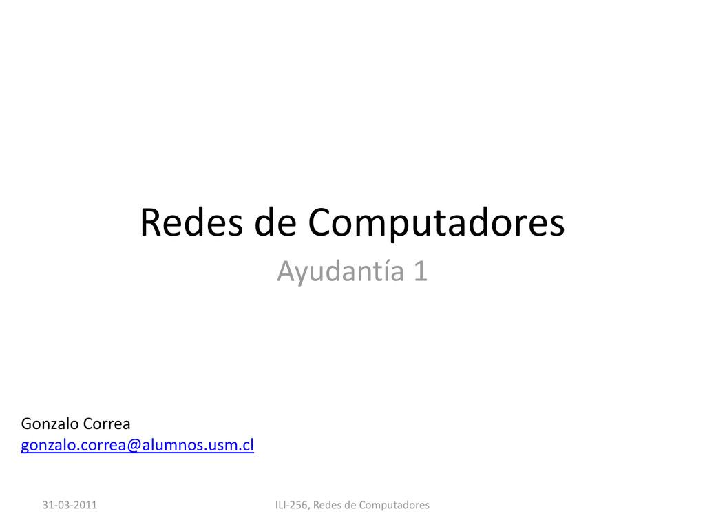 Redes de Computadores Ayudantía 1 Gonzalo Corre...