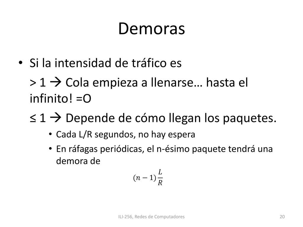Demoras • Si la intensidad de tráfico es > 1  ...