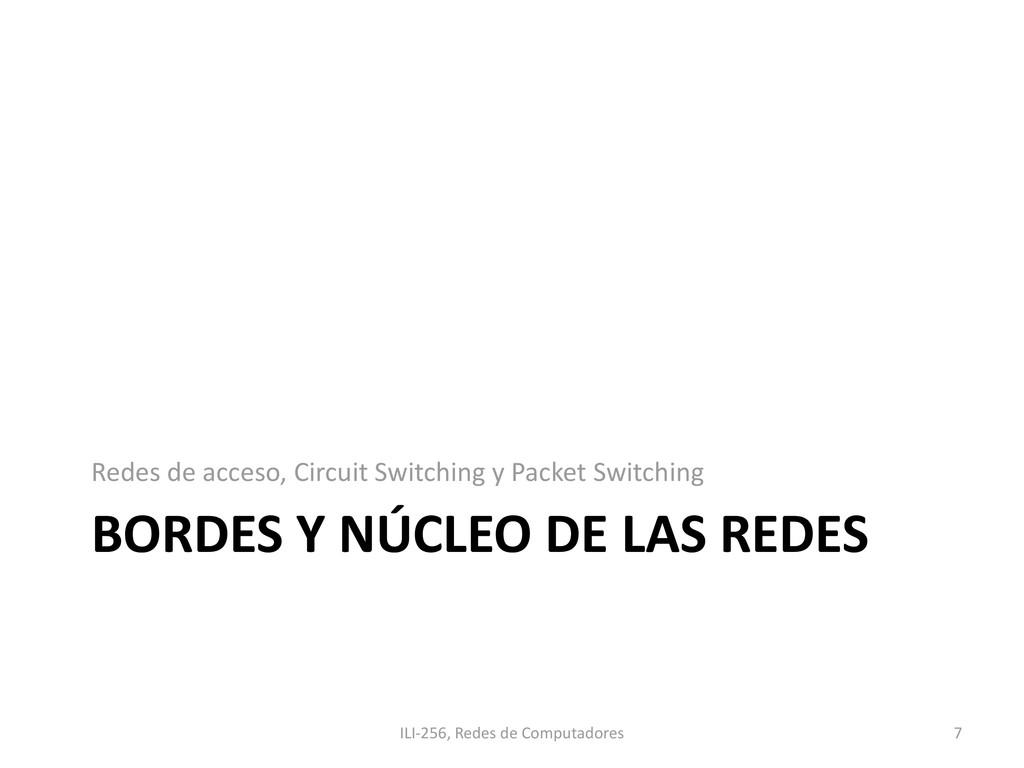 BORDES Y NÚCLEO DE LAS REDES Redes de acceso, C...