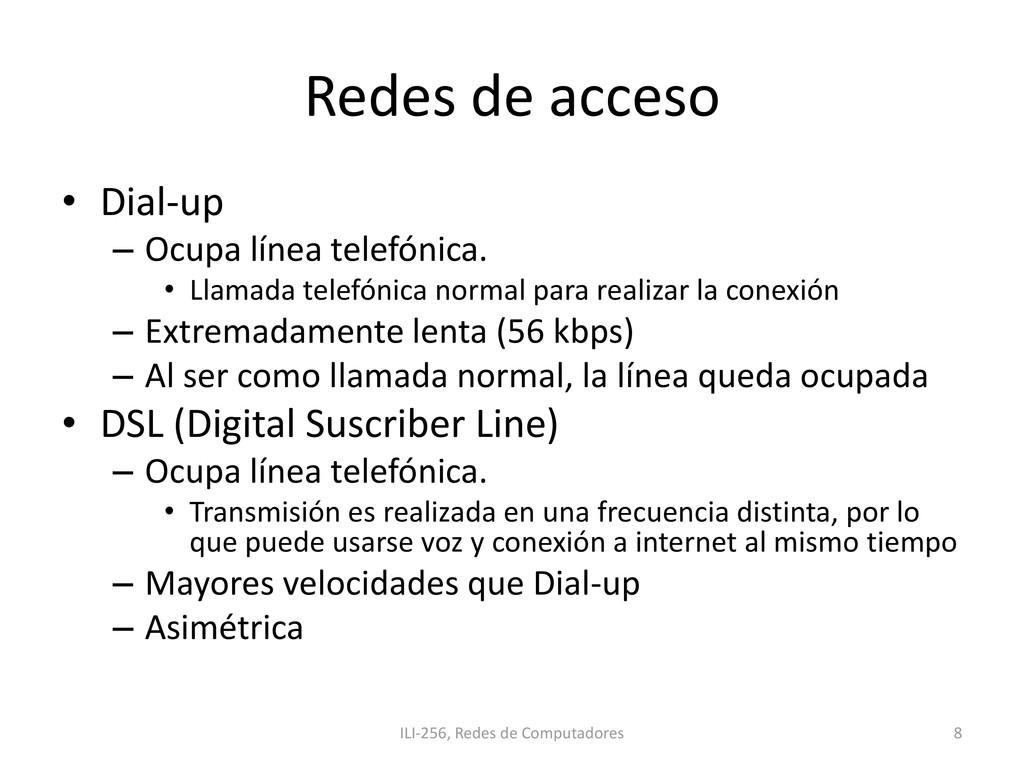Redes de acceso • Dial-up – Ocupa línea telefón...