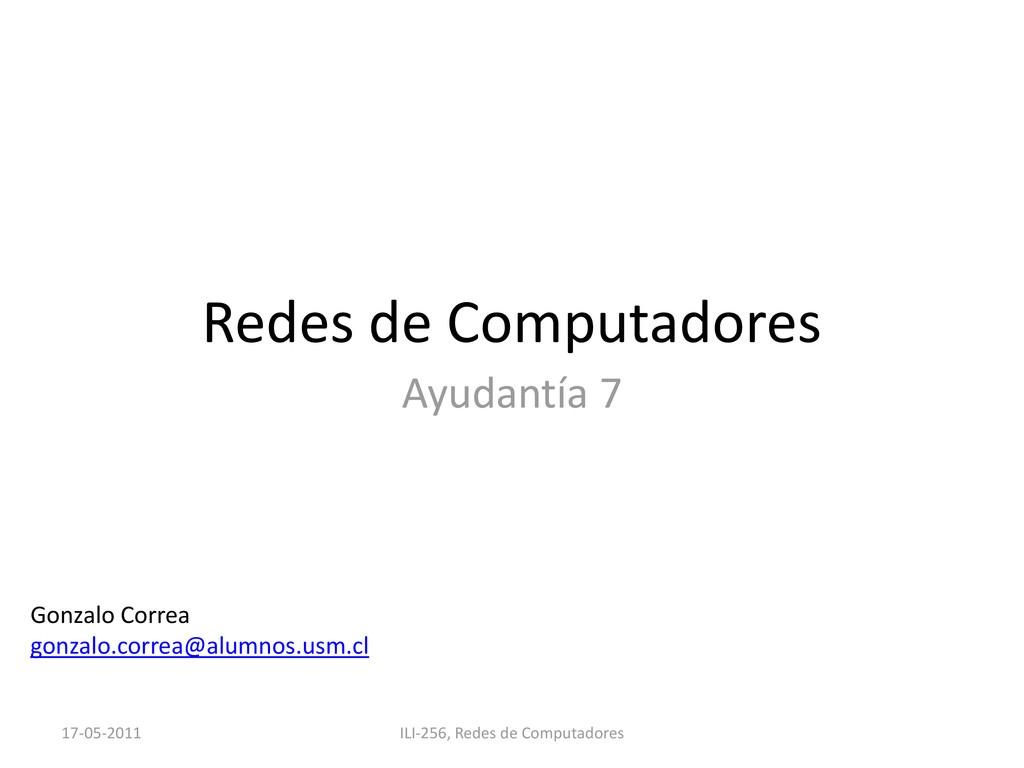 Redes de Computadores Ayudantía 7 Gonzalo Corre...