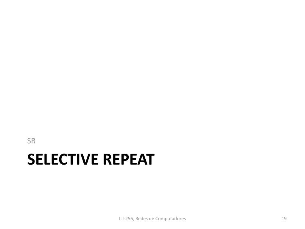 SELECTIVE REPEAT SR ILI-256, Redes de Computado...