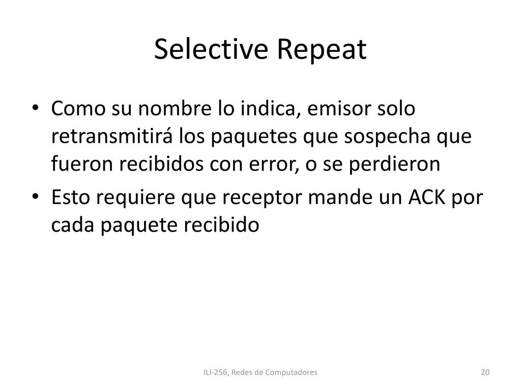 Selective Repeat • Como su nombre lo indica, em...