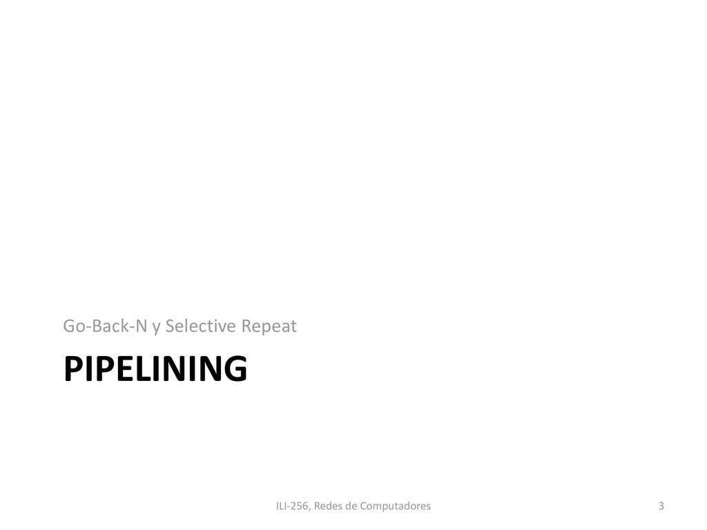 PIPELINING Go-Back-N y Selective Repeat 3 ILI-2...