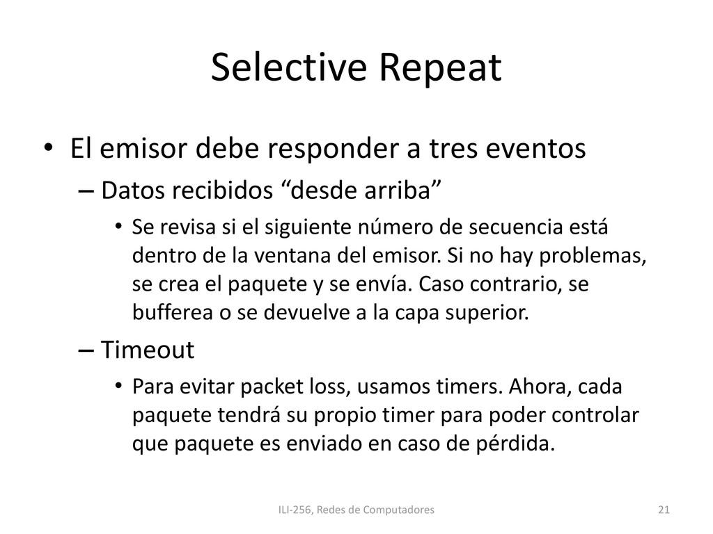 Selective Repeat • El emisor debe responder a t...