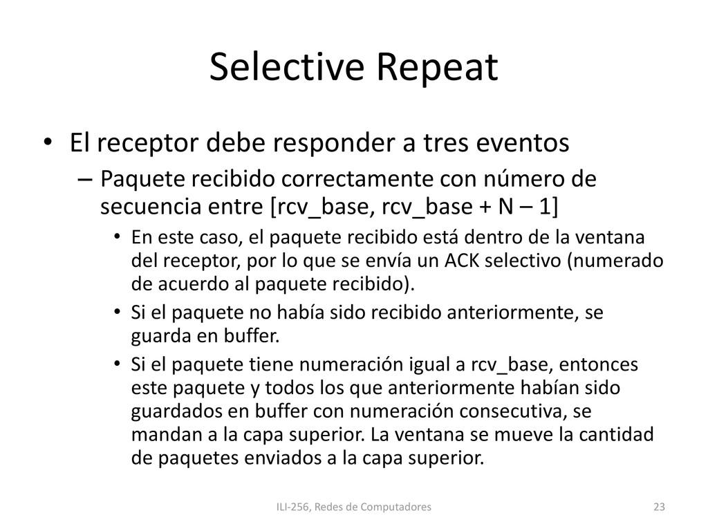 Selective Repeat • El receptor debe responder a...