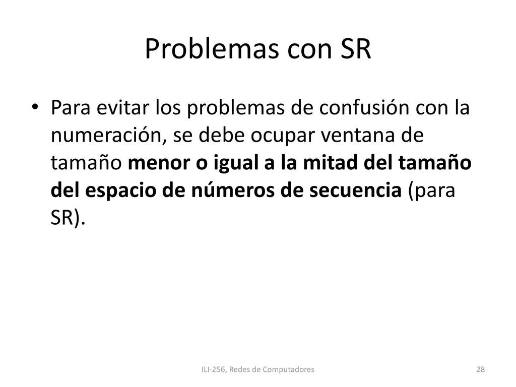 Problemas con SR • Para evitar los problemas de...