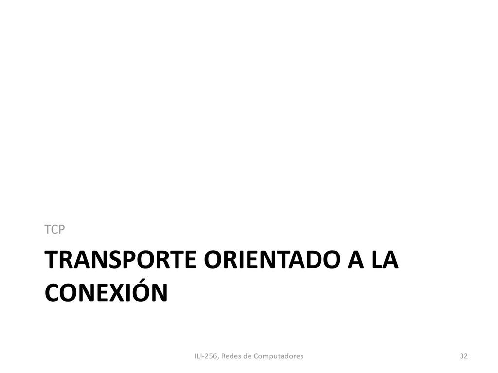 TRANSPORTE ORIENTADO A LA CONEXIÓN TCP ILI-256,...