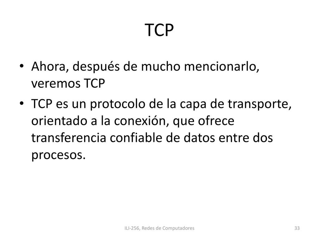 TCP • Ahora, después de mucho mencionarlo, vere...