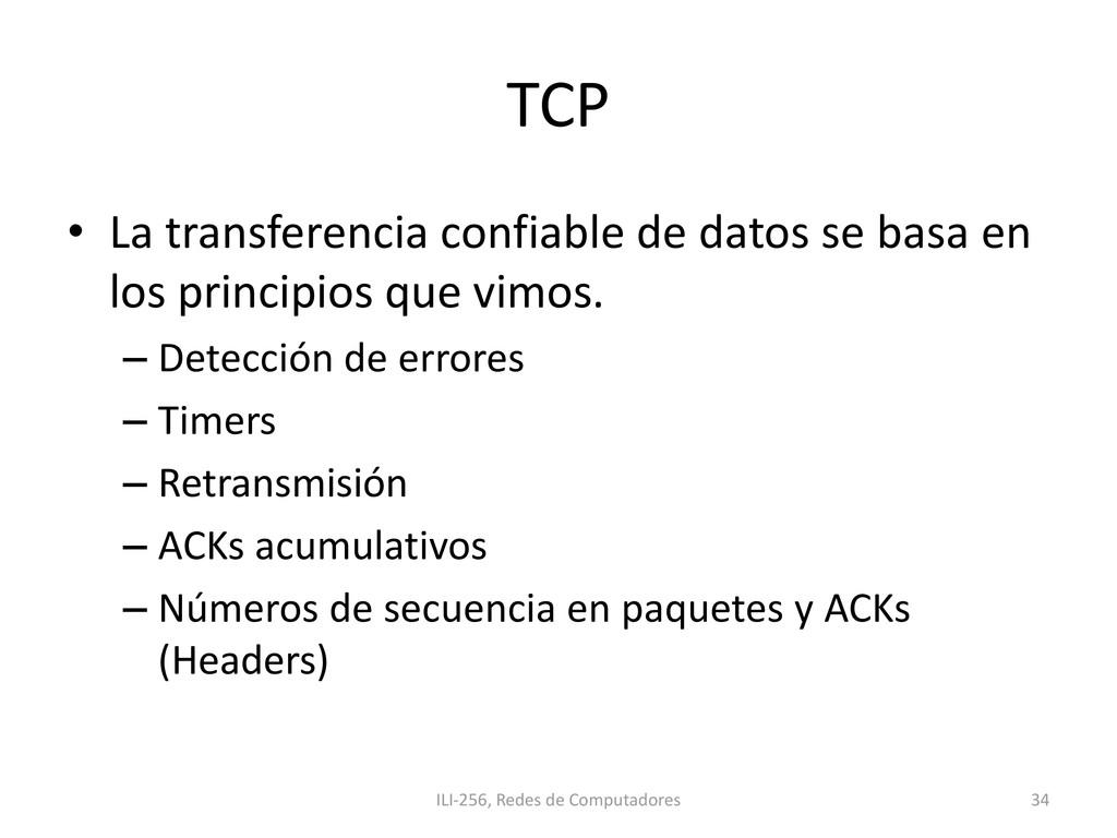 TCP • La transferencia confiable de datos se ba...