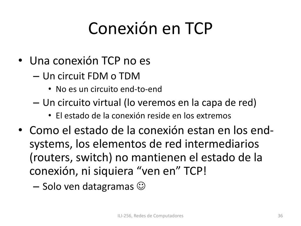 Conexión en TCP • Una conexión TCP no es – Un c...