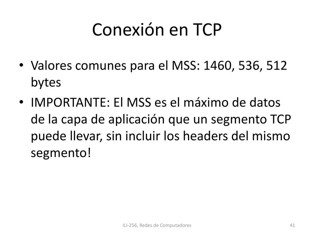 Conexión en TCP • Valores comunes para el MSS: ...