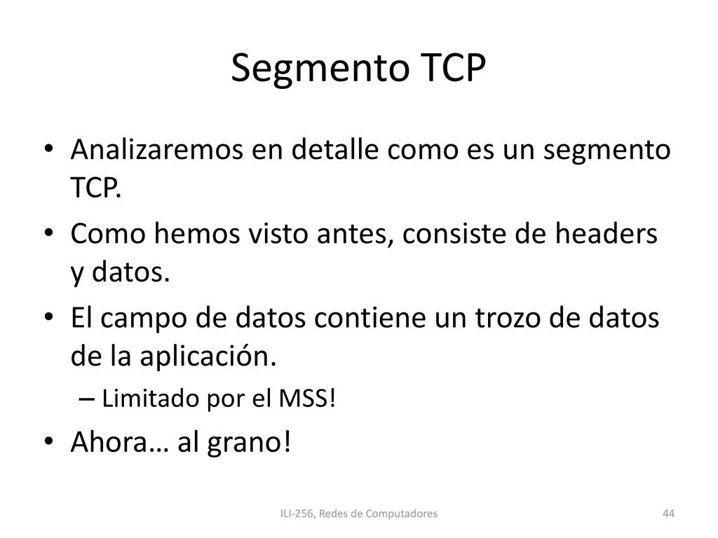 Segmento TCP • Analizaremos en detalle como es ...