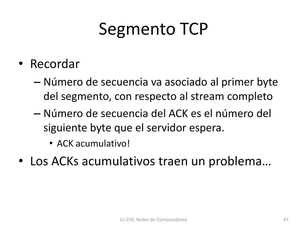 Segmento TCP • Recordar – Número de secuencia v...