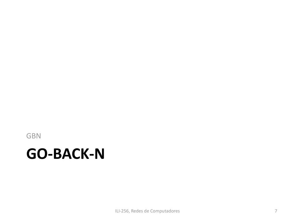 GO-BACK-N GBN ILI-256, Redes de Computadores 7