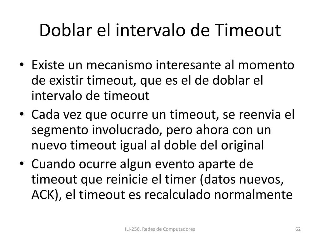 Doblar el intervalo de Timeout • Existe un meca...