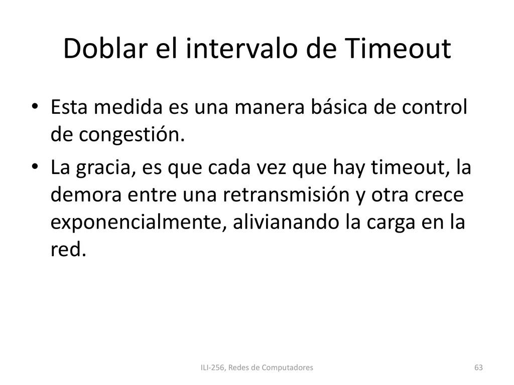 Doblar el intervalo de Timeout • Esta medida es...