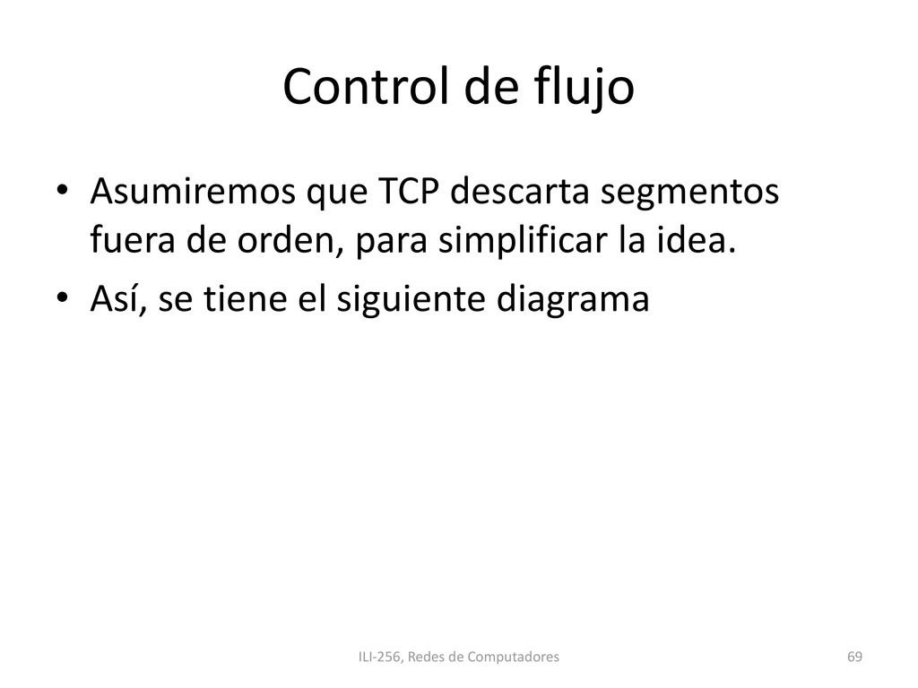 Control de flujo • Asumiremos que TCP descarta ...