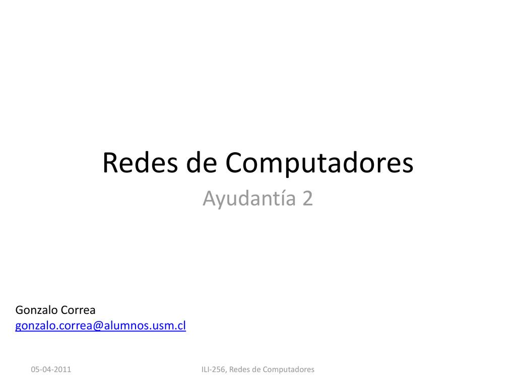 Redes de Computadores Ayudantía 2 Gonzalo Corre...