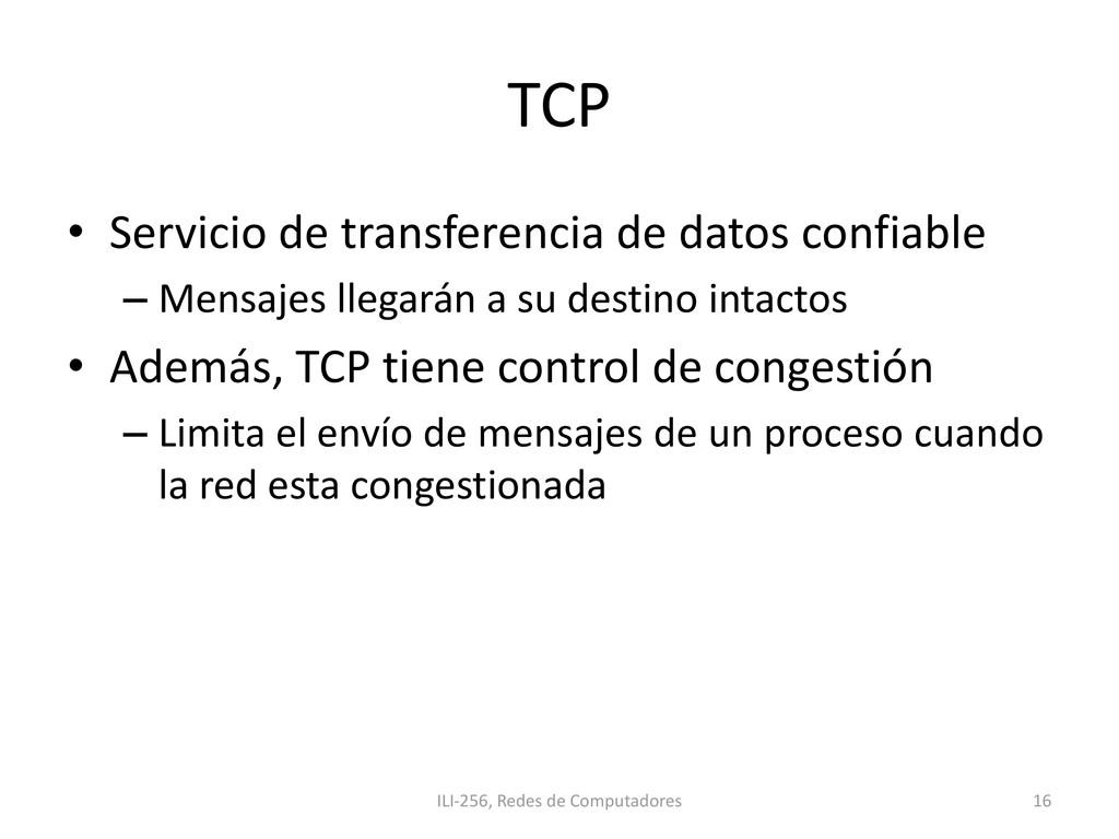 TCP • Servicio de transferencia de datos confia...