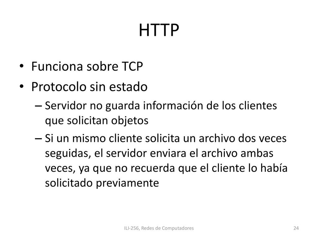 HTTP • Funciona sobre TCP • Protocolo sin estad...