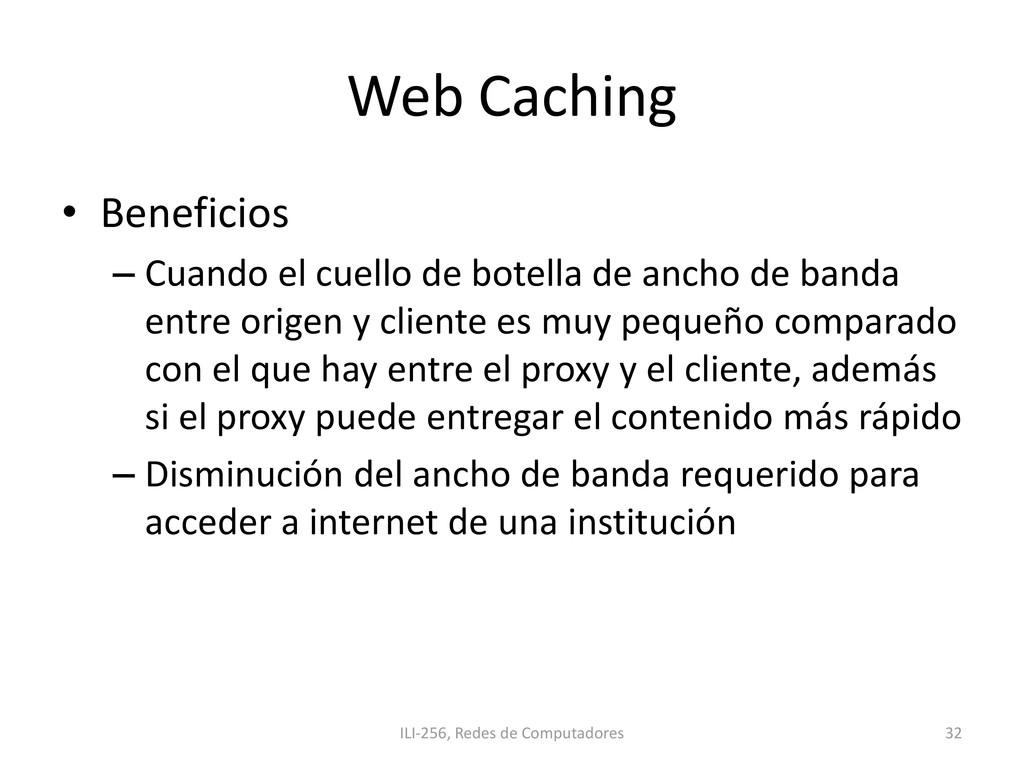 Web Caching • Beneficios – Cuando el cuello de ...