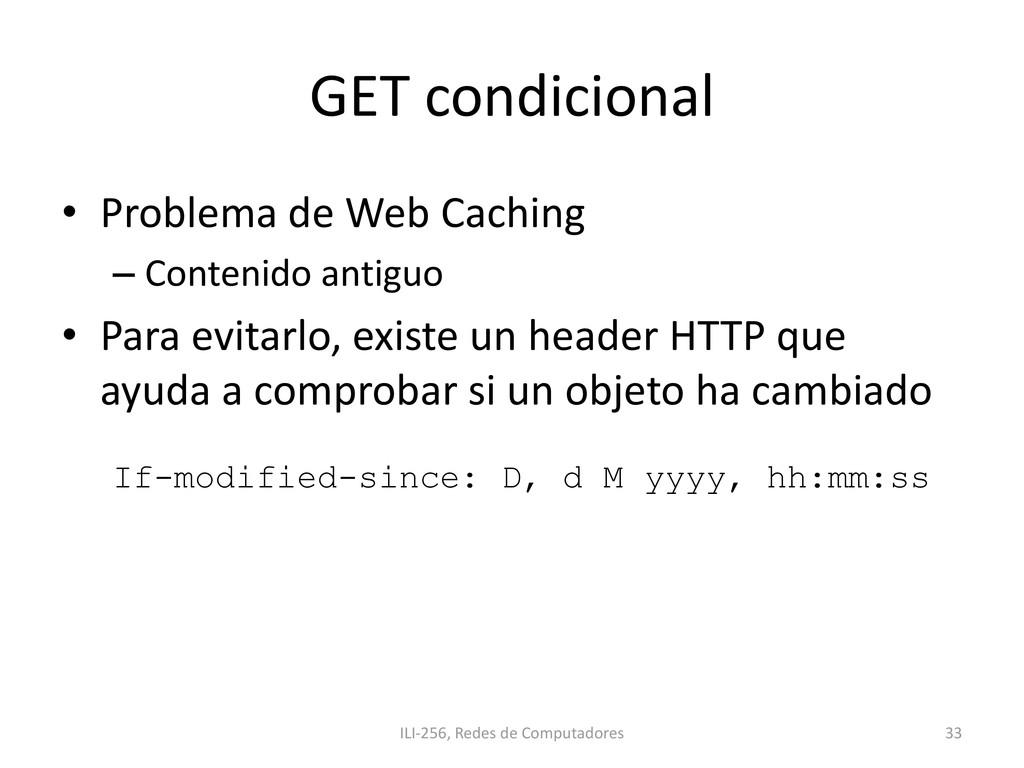 GET condicional • Problema de Web Caching – Con...