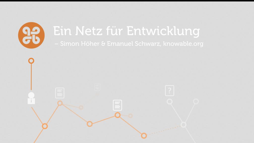 Ein Netz für Entwicklung – Simon Höher & Emanue...