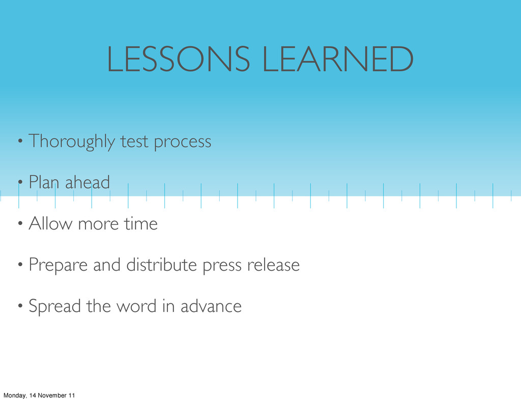 LESSONS LEARNED • Thoroughly test process • Pla...